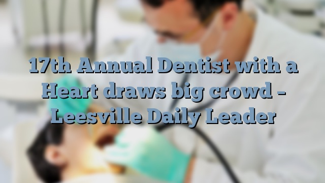 17th Annual Dentist with a Heart draws big crowd – Leesville Daily Leader