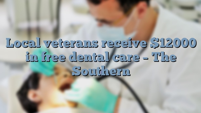 Local veterans receive $12000 in free dental care – The Southern